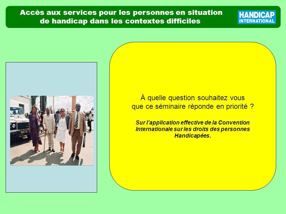 Accès aux services pour les personnes en situation de handicap dans les contextes difficiles photo À quelle question souhaitez vous que ce séminaire r