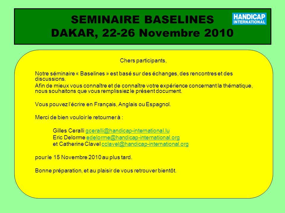 SEMINAIRE BASELINES DAKAR, 22-26 Novembre 2010 Chers participants, Notre séminaire « Baselines » est basé sur des échanges, des rencontres et des discussions.