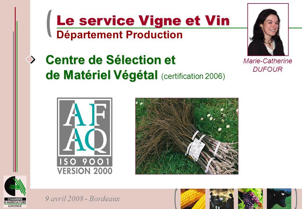 9 avril 2008 - Bordeaux ervice Vigne et Vin Le service Vigne et Vin Département Production Marie-Catherine DUFOUR Centre de Sélection et de Matériel V