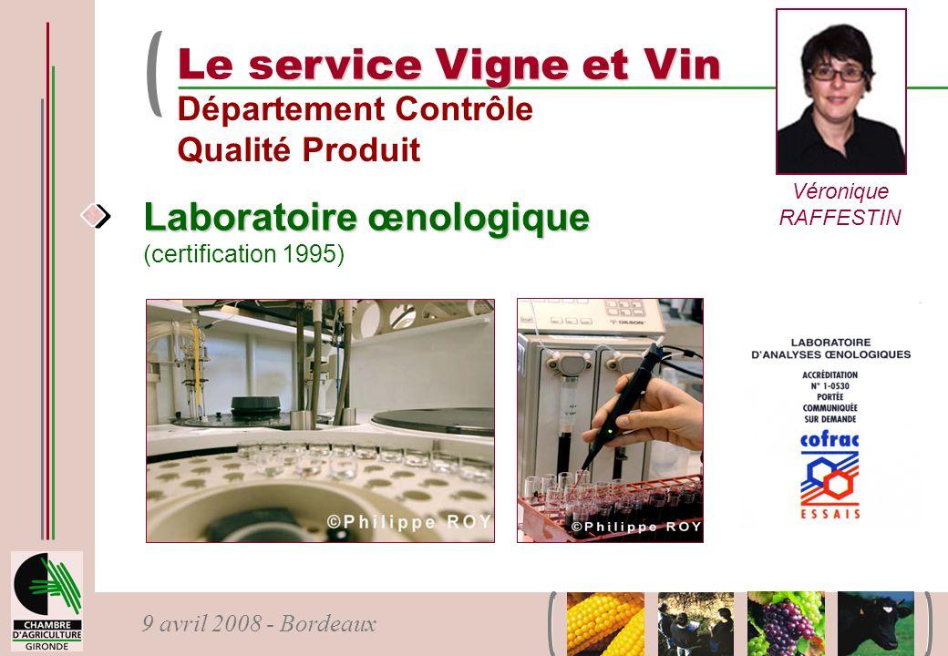 9 avril 2008 - Bordeaux ervice Vigne et Vin Le service Vigne et Vin Département Contrôle Qualité Produit Véronique RAFFESTIN Laboratoire œnologique La