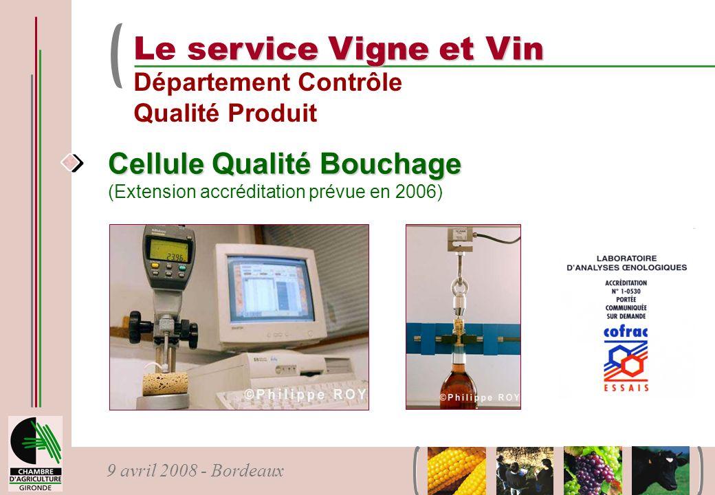 9 avril 2008 - Bordeaux Cellule Qualité Bouchage Cellule Qualité Bouchage (Extension accréditation prévue en 2006) ervice Vigne et Vin Le service Vign