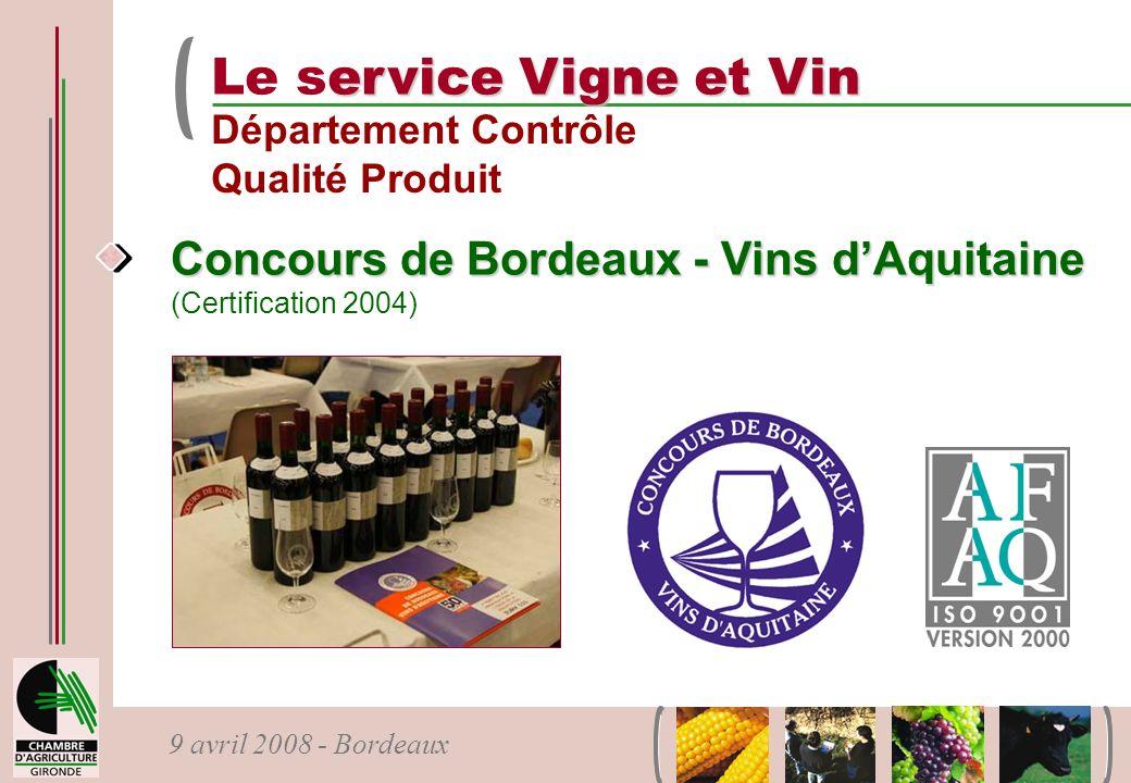 9 avril 2008 - Bordeaux Concours de Bordeaux - Vins dAquitaine Concours de Bordeaux - Vins dAquitaine (Certification 2004) ervice Vigne et Vin Le serv