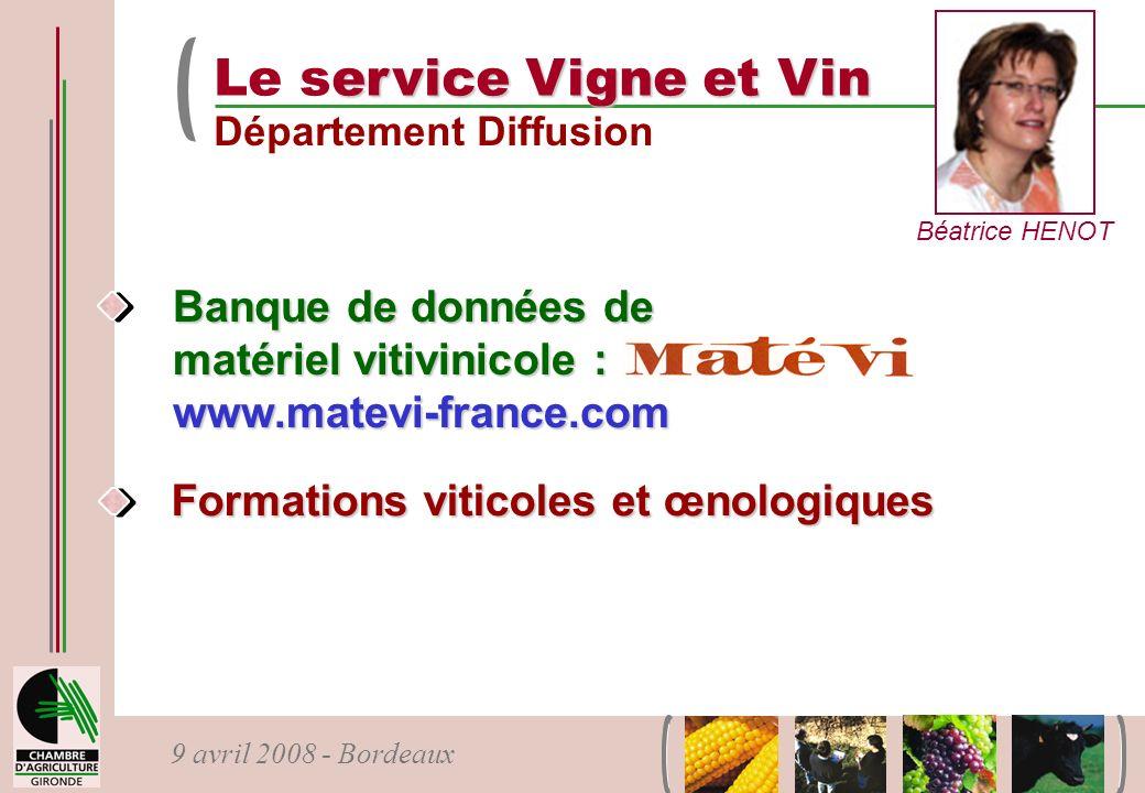 9 avril 2008 - Bordeaux ervice Vigne et Vin Le service Vigne et Vin Département Diffusion Béatrice HENOT Banque de données de matériel vitivinicole :