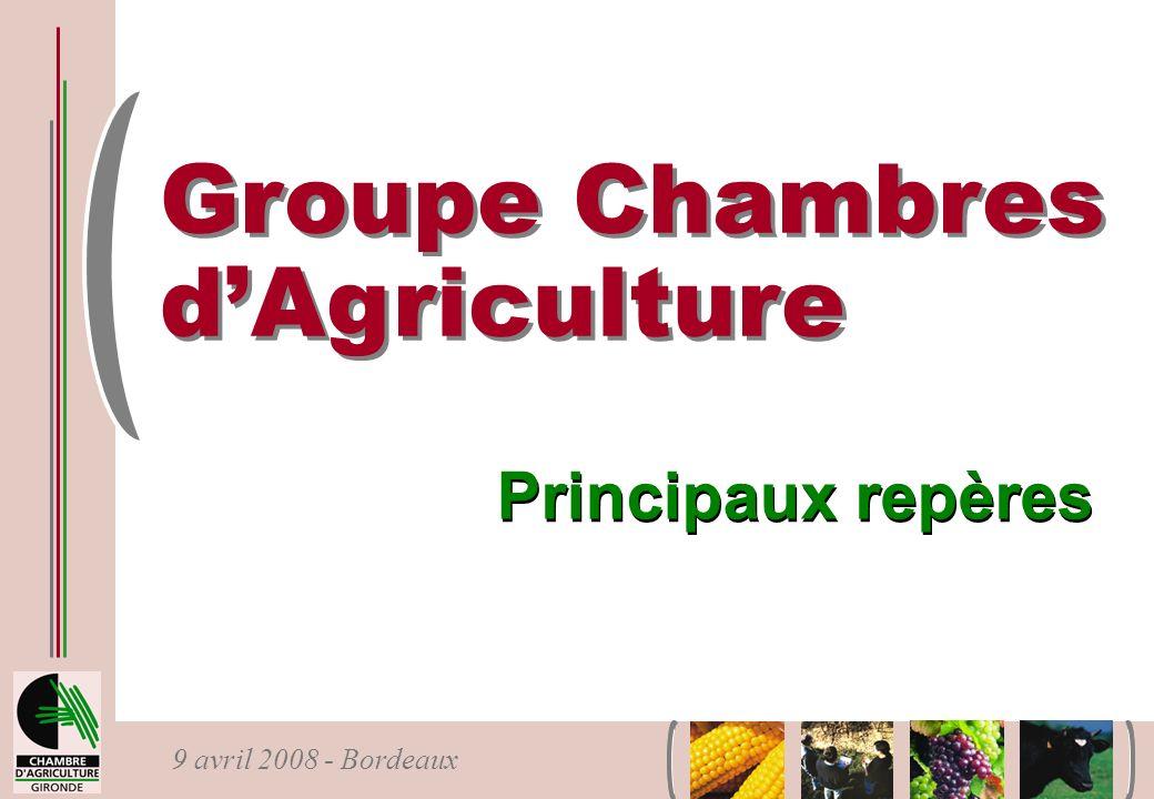 9 avril 2008 - Bordeaux Groupe Chambres dAgriculture Principaux repères