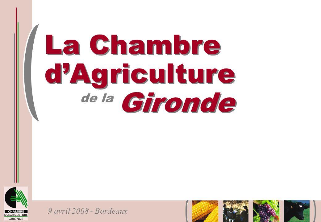 9 avril 2008 - Bordeaux La Chambre dAgriculture Gironde La Chambre dAgriculture Gironde de la