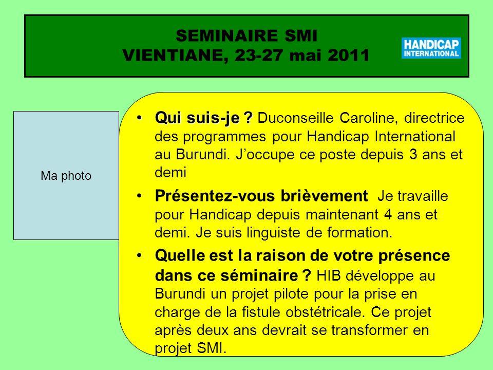 SEMINAIRE SMI VIENTIANE, 23-27 mai 2011 Quelles sont vos principales expériences relatives à la santé maternelle, néonatale et infantile .