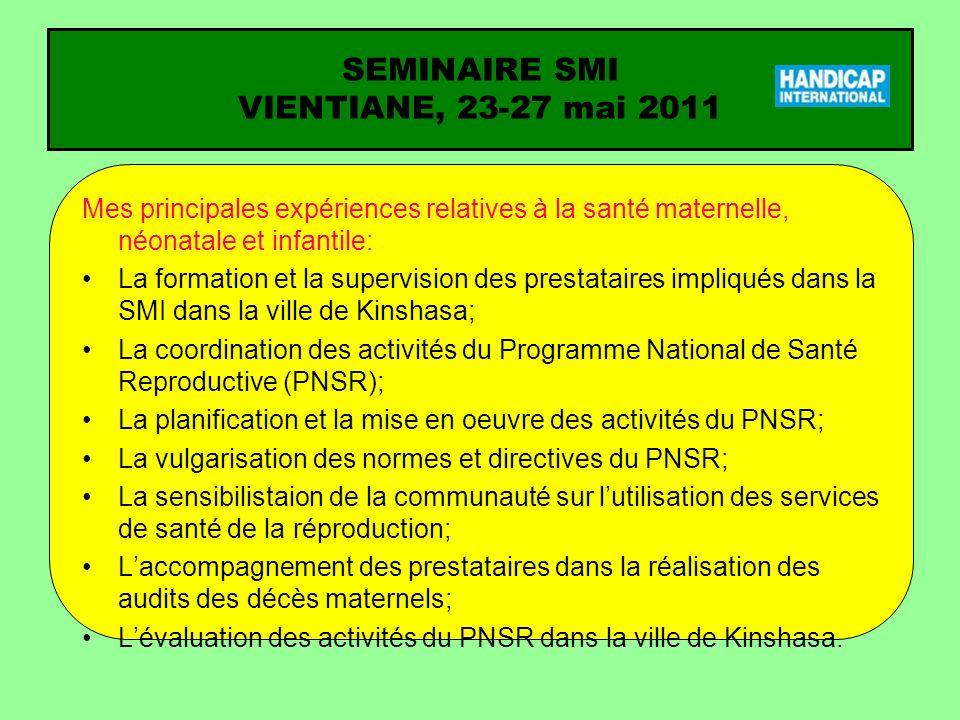 SEMINAIRE SMI VIENTIANE, 23-27 mai 2011 Question pour laquelle vous attendez une réponse du séminaire (1) Comment intégrer dans le PNSR un programme de prévention des handicap chez les nouveaux-nés?