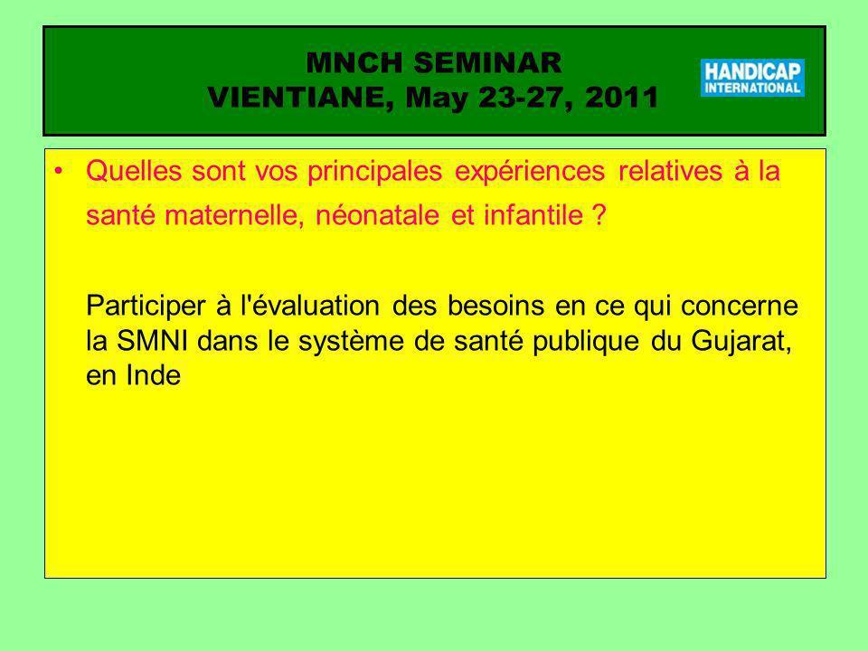MNCH SEMINAR VIENTIANE, May 23-27, 2011 Question pour laquelle vous attendez une réponse du séminaire (1) Information globale sur la SMNI, qui améliorera ma capacité à assurer la supervision technique d un éventuel projet MCNH