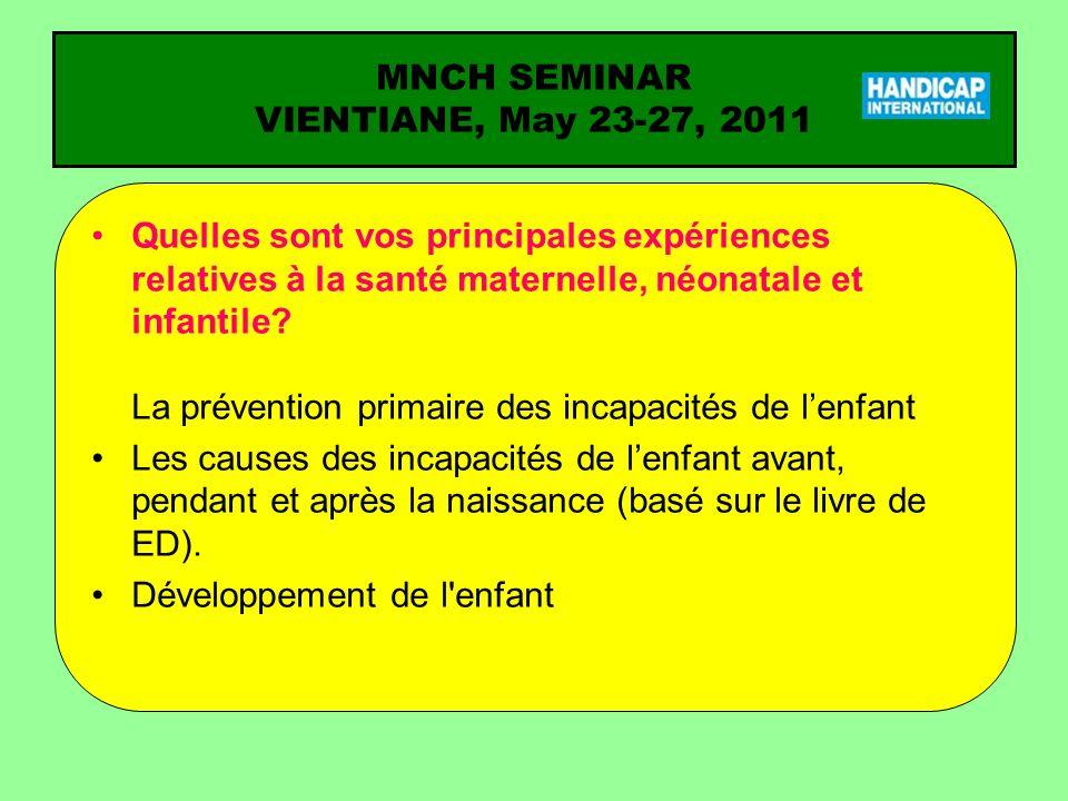 Quelles sont vos principales expériences relatives à la santé maternelle, néonatale et infantile? La prévention primaire des incapacités de lenfant Le