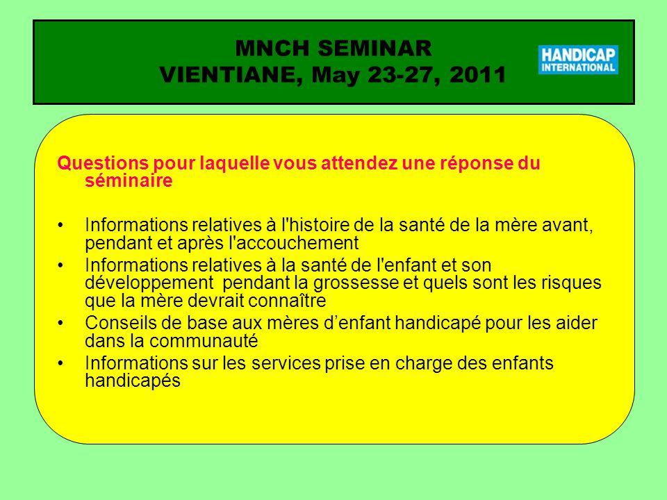 MNCH SEMINAR VIENTIANE, May 23-27, 2011 Questions pour laquelle vous attendez une réponse du séminaire Informations relatives à l'histoire de la santé