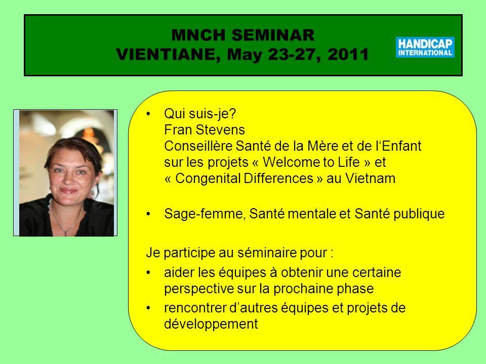 Qui suis-je? Fran Stevens Conseillère Santé de la Mère et de lEnfant sur les projets « Welcome to Life » et « Congenital Differences » au Vietnam Sage