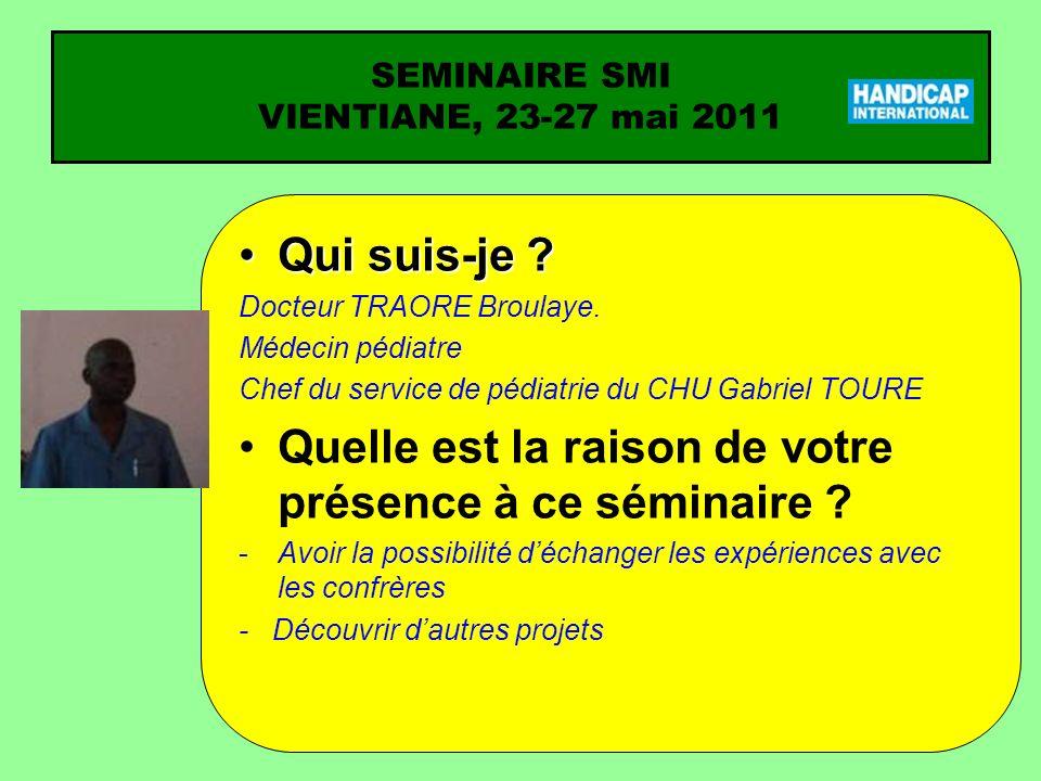 SEMINAIRE SMI VIENTIANE, 23-27 mai 2011 Qui suis-je Qui suis-je .