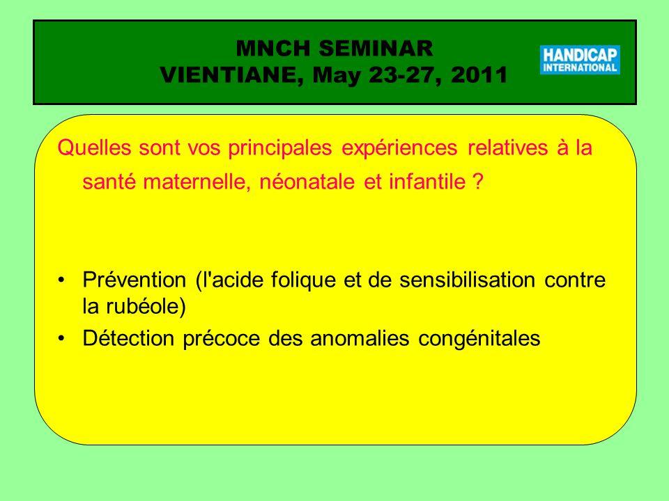 MNCH SEMINAR VIENTIANE, May 23-27, 2011 Question pour laquelle vous attendez une réponse du séminaire (1) Comment mener une sensibilisation efficace pour la prévention
