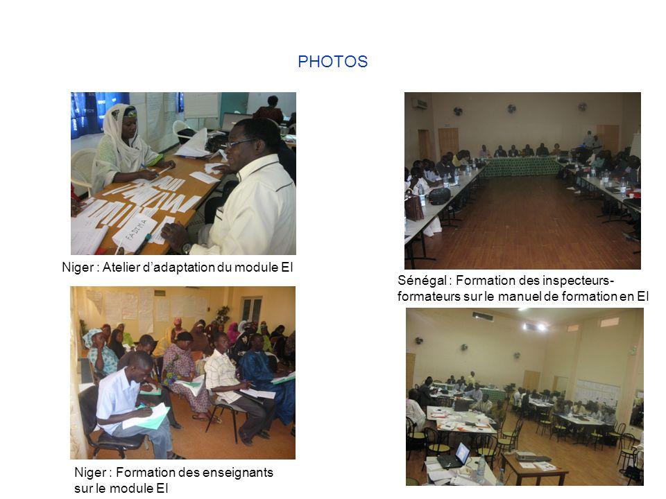 PHOTOS Niger : Atelier dadaptation du module EI Niger : Formation des enseignants sur le module EI Sénégal : Formation des inspecteurs- formateurs sur le manuel de formation en EI