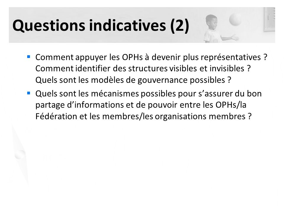 Questions indicatives (2) Comment appuyer les OPHs à devenir plus représentatives .