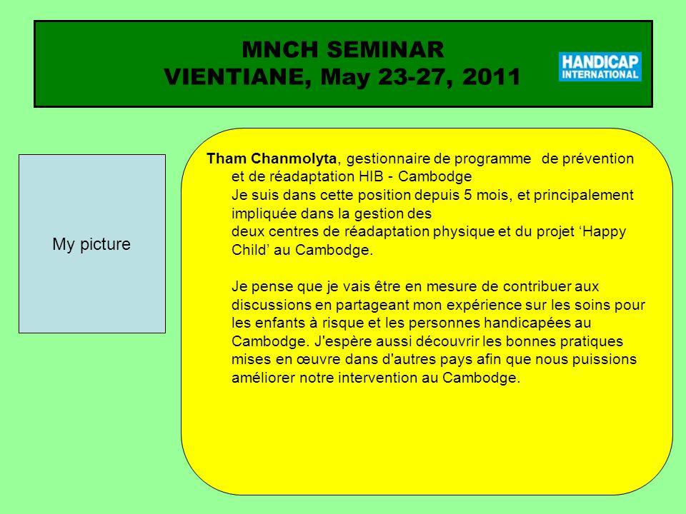 MNCH SEMINAR VIENTIANE, May 23-27, 2011 Quelles sont vos principales expériences en ce qui concerne la santé maternelle, néonatale et infantile.
