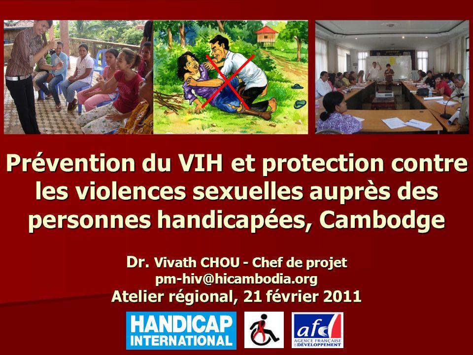 Prévention du VIH et protection contre les violences sexuelles auprès des personnes handicapées, Cambodge Dr. Vivath CHOU - Chef de projet pm-hiv@hica