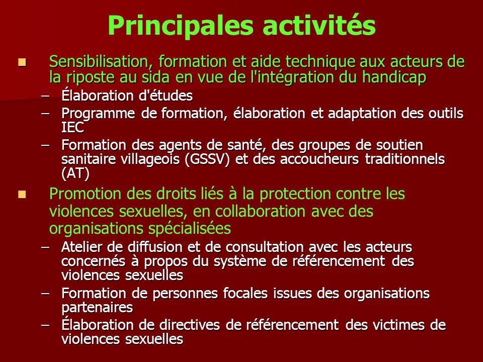 Principales activités Sensibilisation, formation et aide technique aux acteurs de la riposte au sida en vue de l'intégration du handicap Sensibilisati