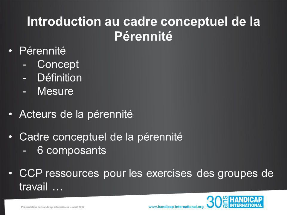 Concept de la Pérennité Les impacts de santé publique, sociale et économique sont liés à … –Pertinence –Efficacité –Efficience –Equité –Pérennité Adapté de OECD 2007