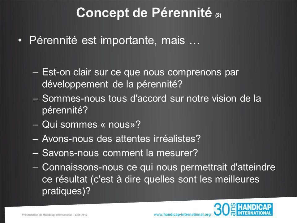 Concept de Pérennité (2) Pérennité est importante, mais … –Est-on clair sur ce que nous comprenons par développement de la pérennité? –Sommes-nous tou