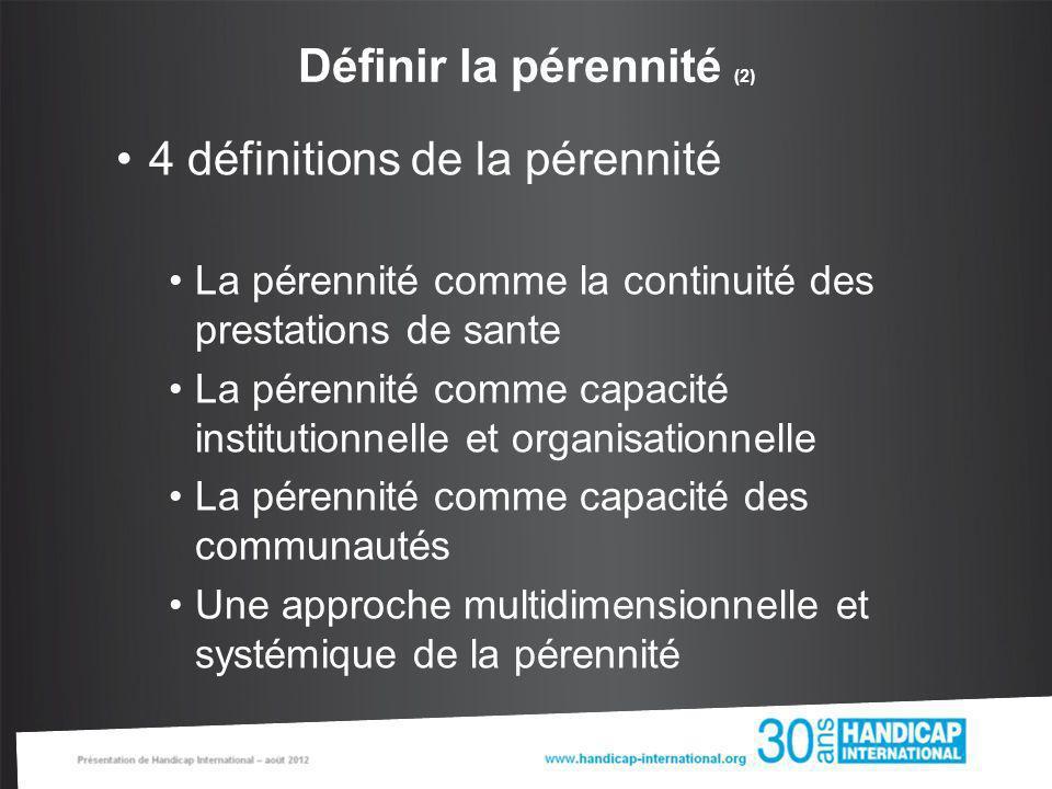 Définir la pérennité (2) 4 définitions de la pérennité La pérennité comme la continuité des prestations de sante La pérennité comme capacité instituti