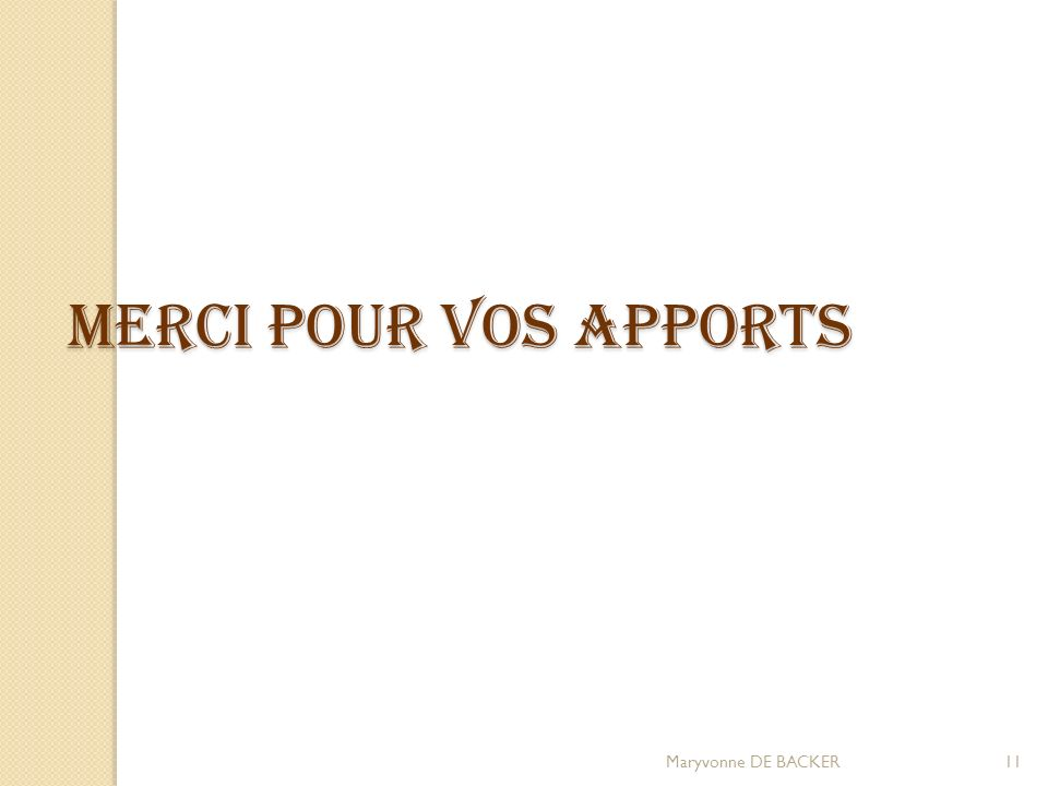 11 MERCI POUR VOS APPORTS Maryvonne DE BACKER