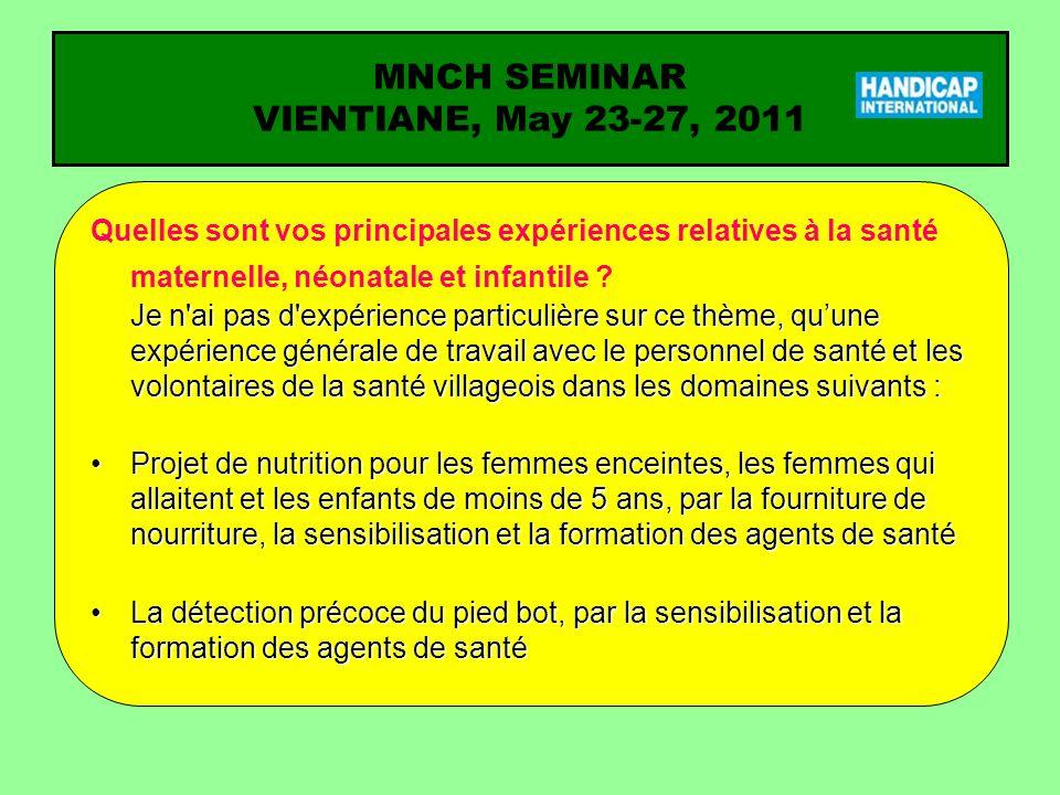 MNCH SEMINAR VIENTIANE, May 23-27, 2011 Question pour laquelle vous attendez une réponse du séminaire (1) Sur quelles composantes de la SMI mettrons-nous l accent durant ce cet atelier.