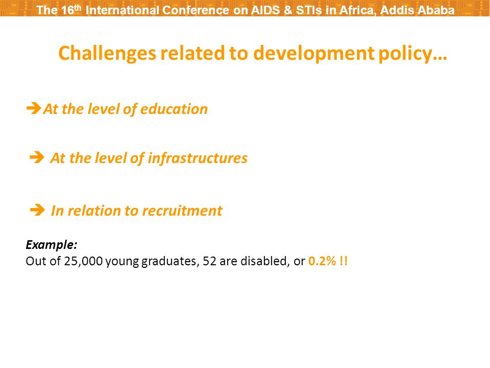 The 16 th International Conference on AIDS & STIs in Africa, Addis Ababa Challenges related to development policy….