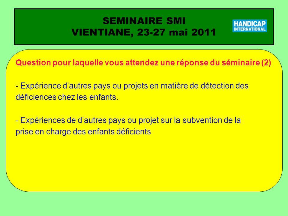 SEMINAIRE SMI VIENTIANE, 23-27 mai 2011 Question pour laquelle vous attendez une réponse du séminaire (2) - Expérience dautres pays ou projets en mati