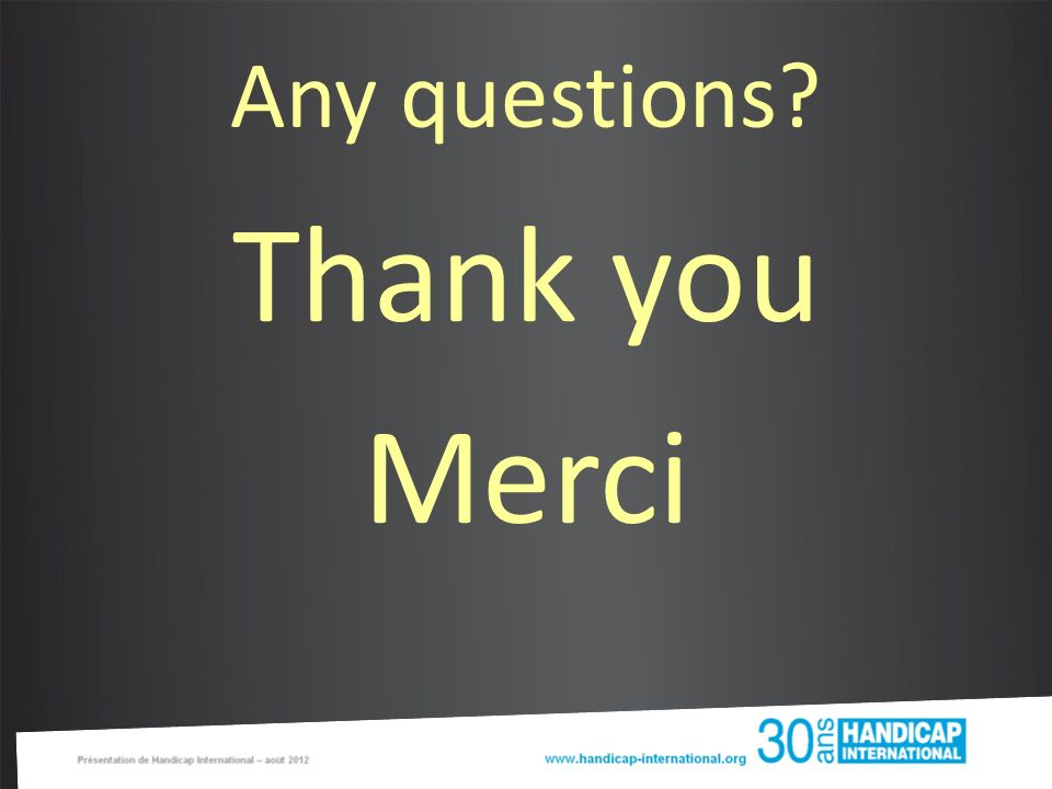 Any questions Thank you Merci