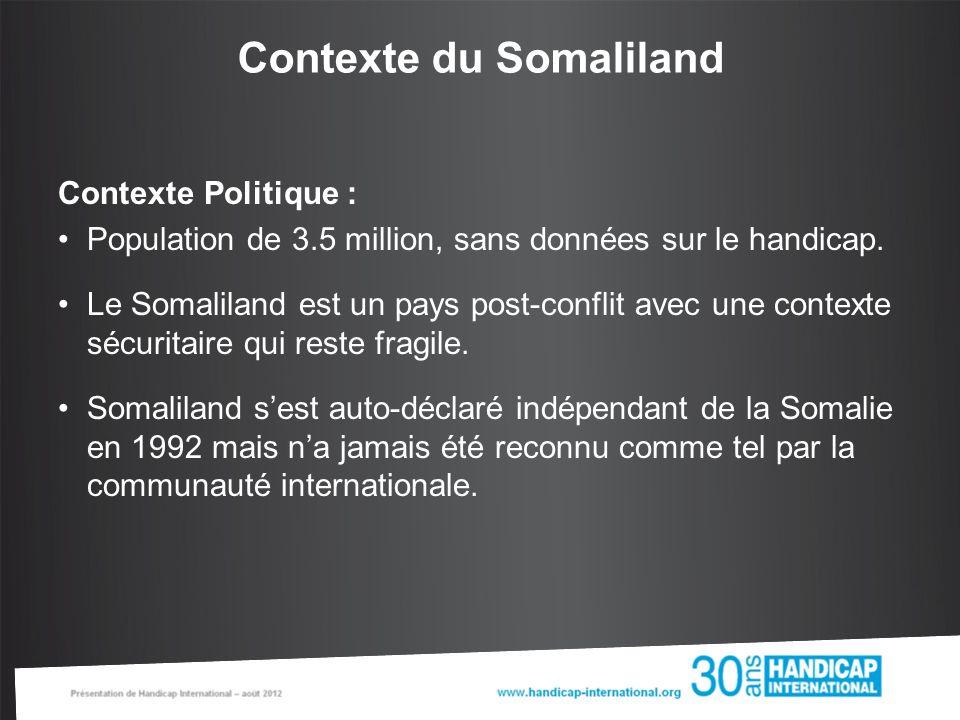 Contexte du Somaliland Contexte Politique : Population de 3.5 million, sans données sur le handicap.