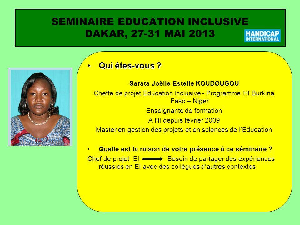 SEMINAIRE EDUCATION INCLUSIVE DAKAR, 27-31 MAI 2013 Qui êtes-vous Qui êtes-vous .