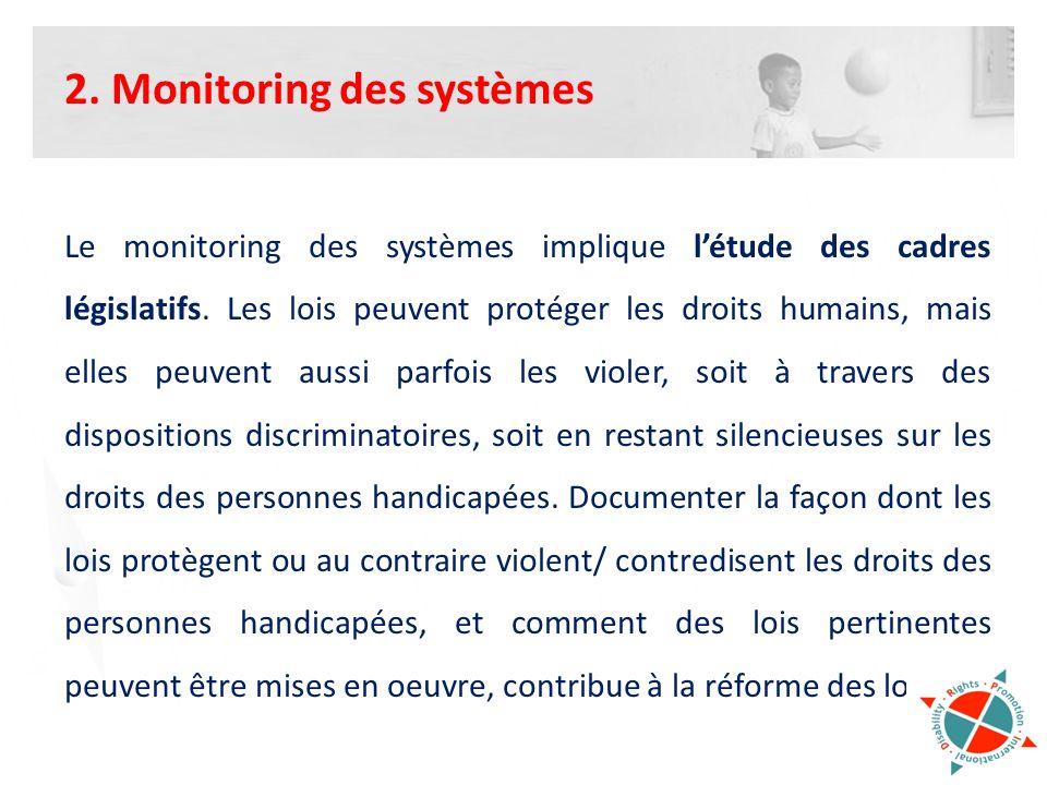2. Monitoring des systèmes Le monitoring des systèmes implique létude des cadres législatifs. Les lois peuvent protéger les droits humains, mais elles