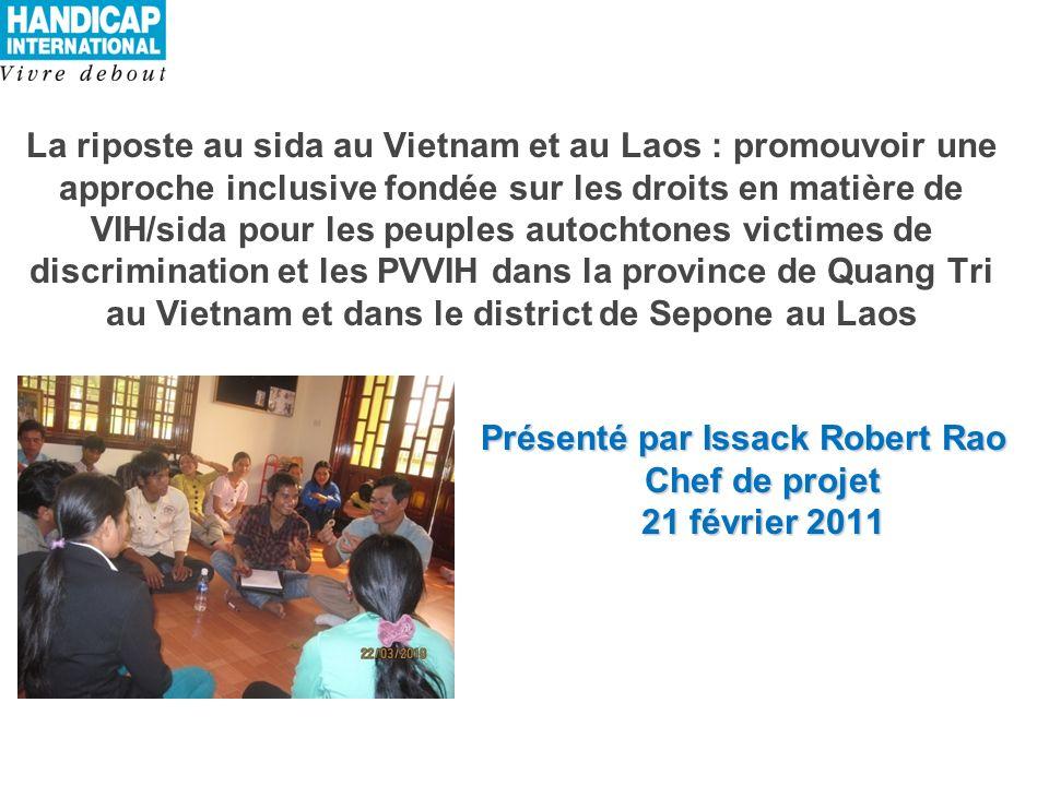 Principales réalisations Introduction du modèle de CDV mobile pour la prévention du VIH dans la province de Quang Tri Introduction de discussions de groupe sur le VIH avec de nouveaux outils IEC, y compris des jeux de rôle, dans la province de Quang Tri Avec le soutien de HI, création d un club de PVVIH (Yeu Thuong) chargé de mettre en œuvre des activités de prévention du VIH et de faire entendre la voix des PVVIH (plaidoyer et mobilisation) dans la province de Quang Tri