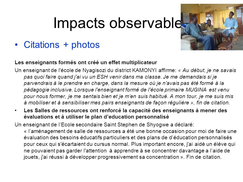 Impacts observables Citations + photos Les enseignants formés ont créé un effet multiplicateur Un enseignant de l'école de Nyagisozi du district KAMON