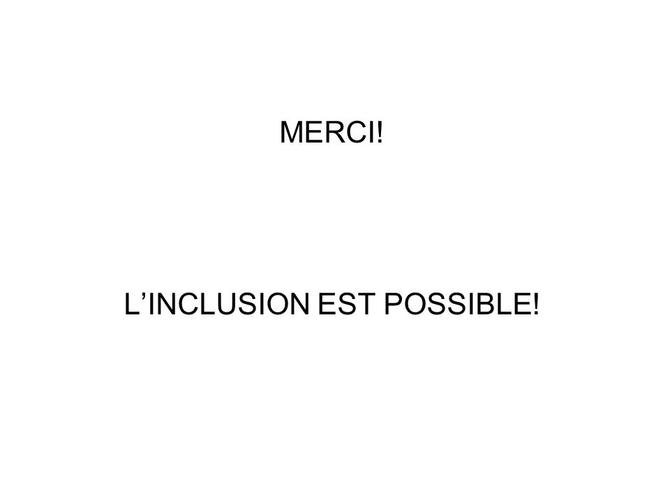 MERCI! LINCLUSION EST POSSIBLE!