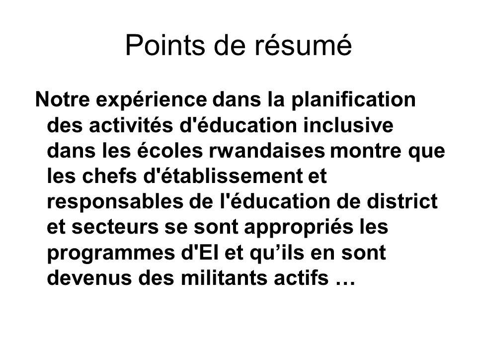 Points de résumé Notre expérience dans la planification des activités d'éducation inclusive dans les écoles rwandaises montre que les chefs d'établiss