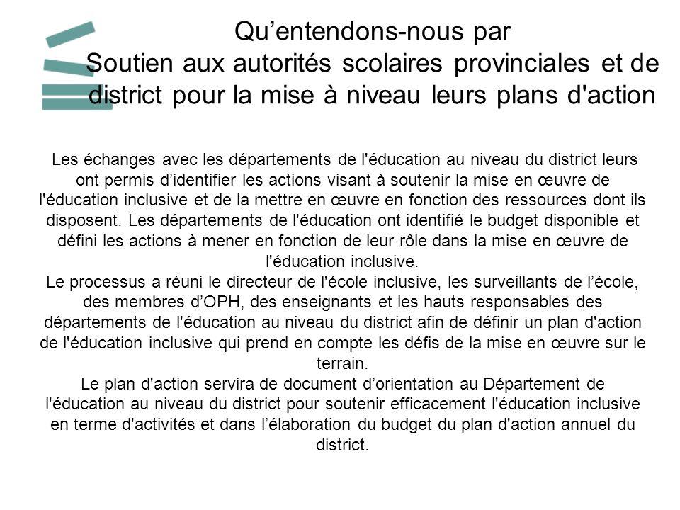 Les échanges avec les départements de l'éducation au niveau du district leurs ont permis didentifier les actions visant à soutenir la mise en œuvre de
