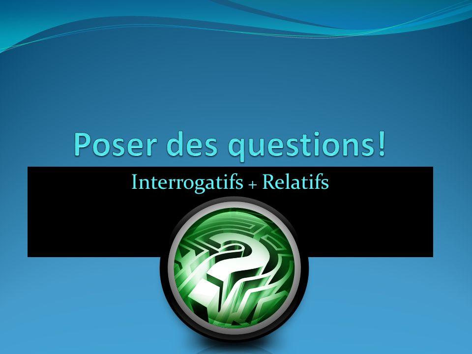 Interrogatifs + Relatifs