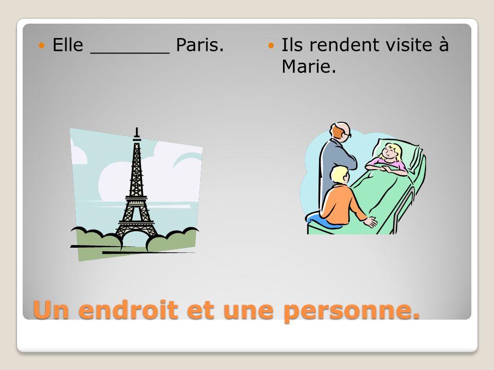 Un endroit et une personne. Elle _______ Paris. Ils rendent visite à Marie.