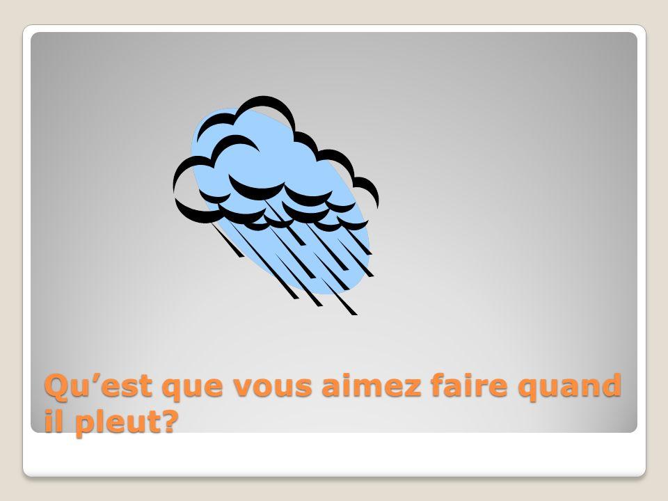 Quest que vous aimez faire quand il pleut?