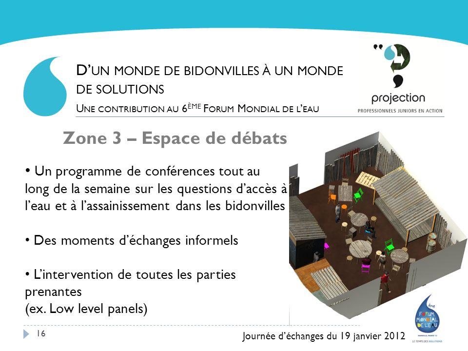16 Zone 3 – Espace de débats Un programme de conférences tout au long de la semaine sur les questions daccès à leau et à lassainissement dans les bido