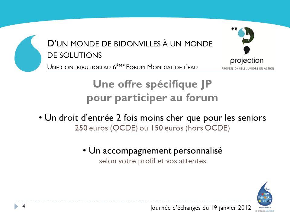 4 Une offre spécifique JP pour participer au forum Un droit dentrée 2 fois moins cher que pour les seniors 250 euros (OCDE) ou 150 euros (hors OCDE) U