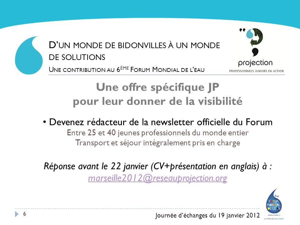 6 Une offre spécifique JP pour leur donner de la visibilité Devenez rédacteur de la newsletter officielle du Forum Entre 25 et 40 jeunes professionnel