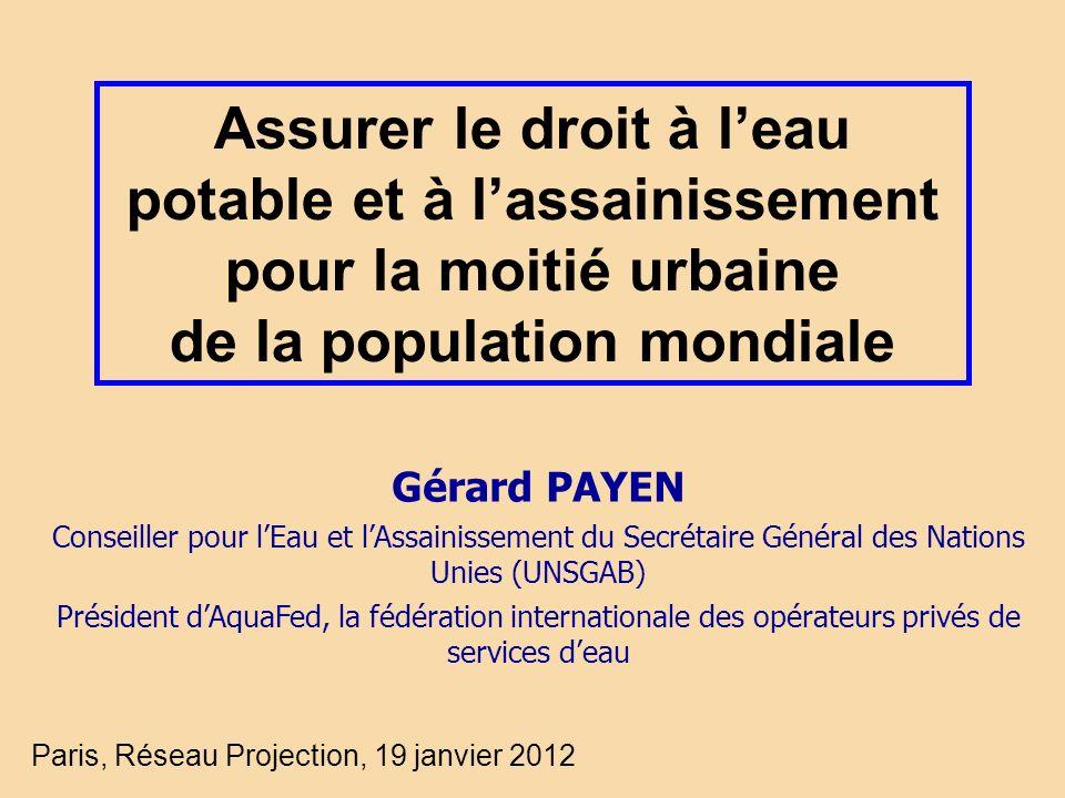 Assurer le droit à leau potable et à lassainissement pour la moitié urbaine de la population mondiale Paris, Réseau Projection, 19 janvier 2012 Gérard