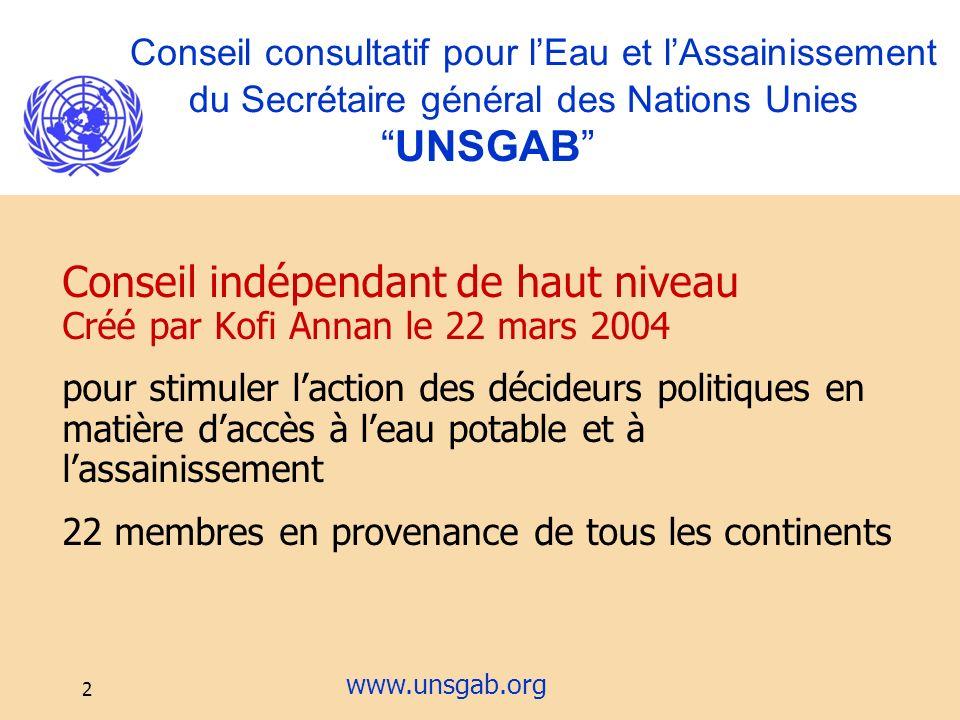 2 Conseil consultatif pour lEau et lAssainissement du Secrétaire général des Nations Unies UNSGAB Conseil indépendant de haut niveau Créé par Kofi Ann