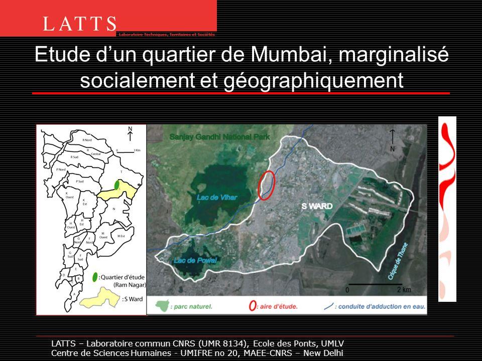 Etude dun quartier de Mumbai, marginalisé socialement et géographiquement LATTS – Laboratoire commun CNRS (UMR 8134), Ecole des Ponts, UMLV Centre de