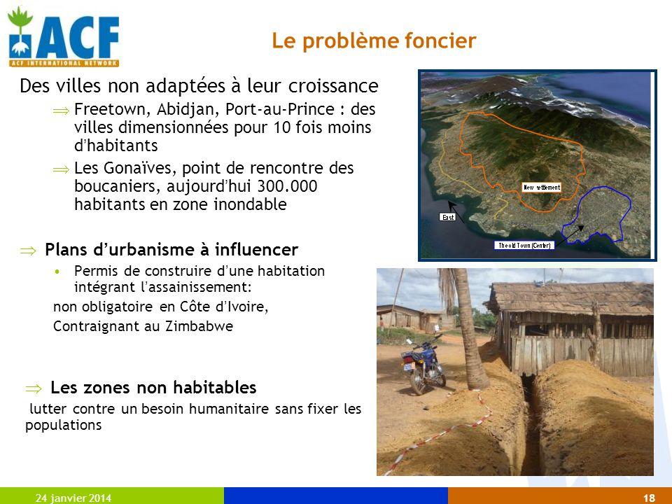 24 janvier 201418 Des villes non adaptées à leur croissance Freetown, Abidjan, Port-au-Prince : des villes dimensionnées pour 10 fois moins d habitant