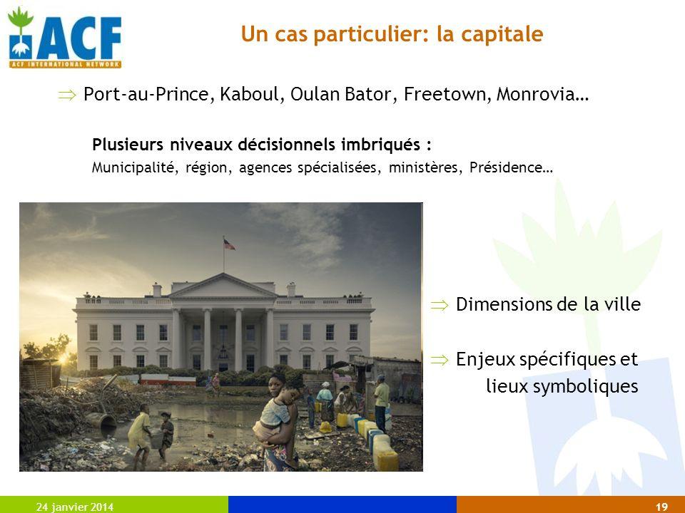 24 janvier 201419 Un cas particulier: la capitale Port-au-Prince, Kaboul, Oulan Bator, Freetown, Monrovia… Plusieurs niveaux décisionnels imbriqués :