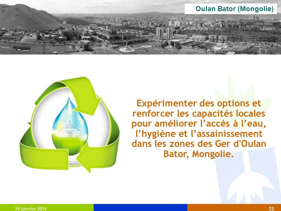 24 janvier 201422 Oulan Bator (Mongolie) Expérimenter des options et renforcer les capacités locales pour améliorer laccès à leau, lhygiène et lassain